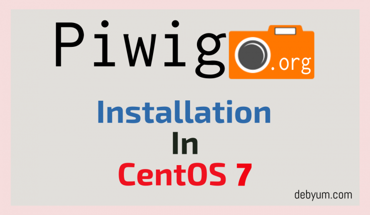 How to install Piwigo in CentOS 7 with and without a Script.