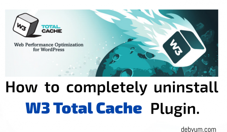 completely uninstall W3 Total Cache plugin 2016