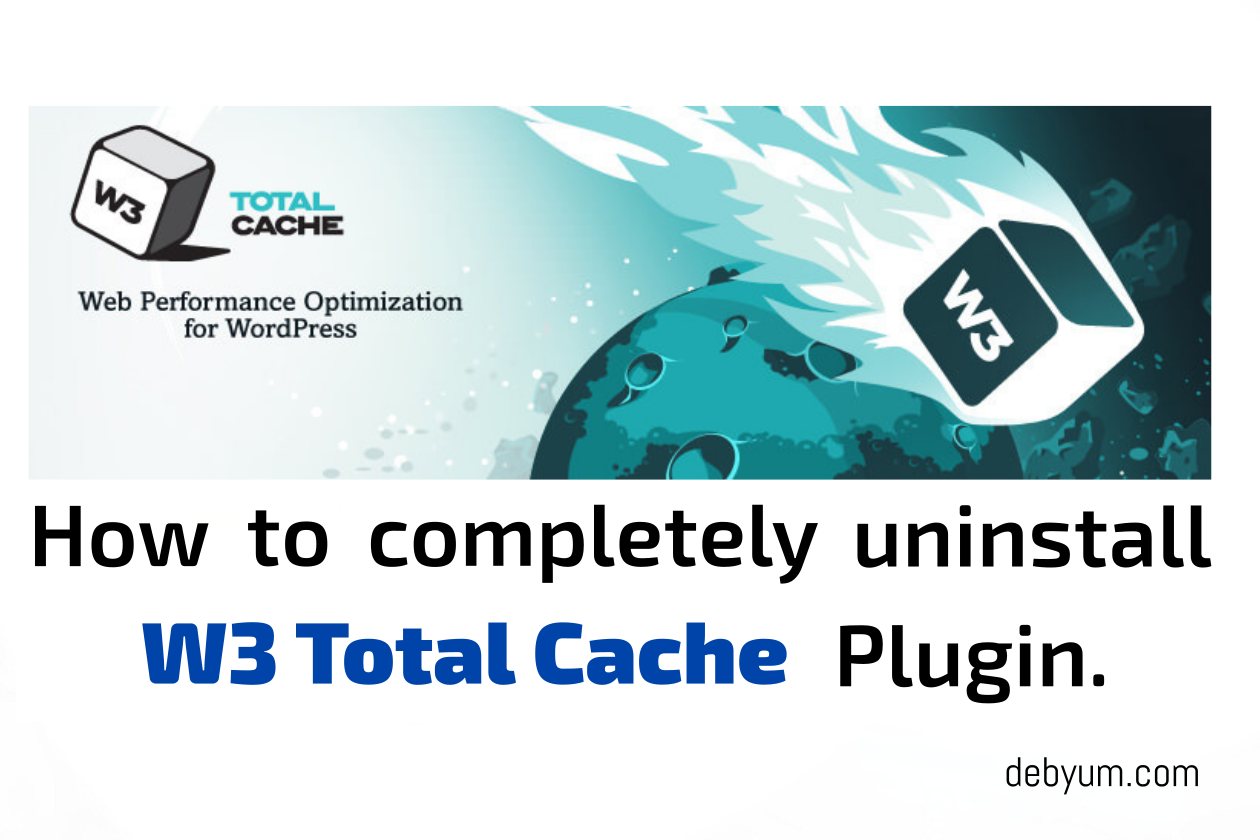 How to Completely Uninstall W3 Total Cache Plugin 2016? - DebYum