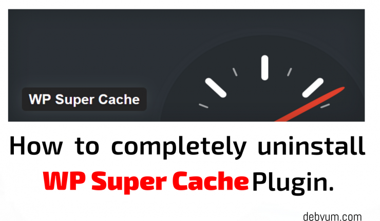 how to completely uninstall wp super cache